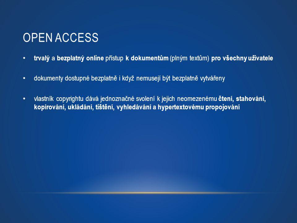 OPEN ACCESS trvalý a bezplatný online přístup k dokumentům (plným textům) pro všechny uživatele dokumenty dostupné bezplatně i když nemusejí být bezpl