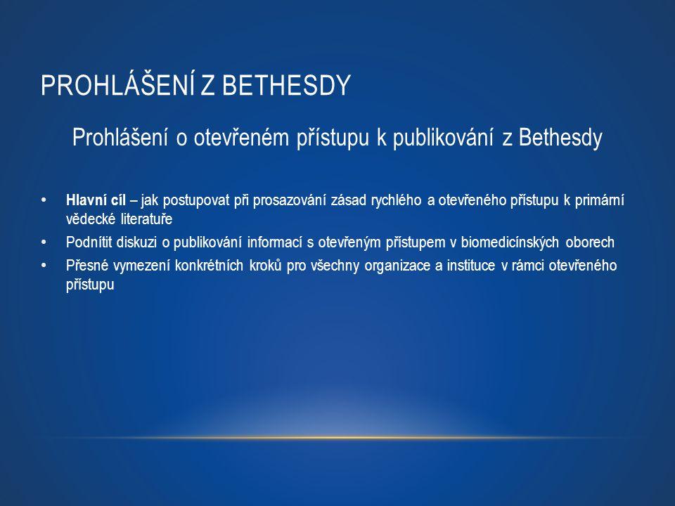 PROHLÁŠENÍ Z BETHESDY Prohlášení o otevřeném přístupu k publikování z Bethesdy Hlavní cíl – jak postupovat při prosazování zásad rychlého a otevřeného