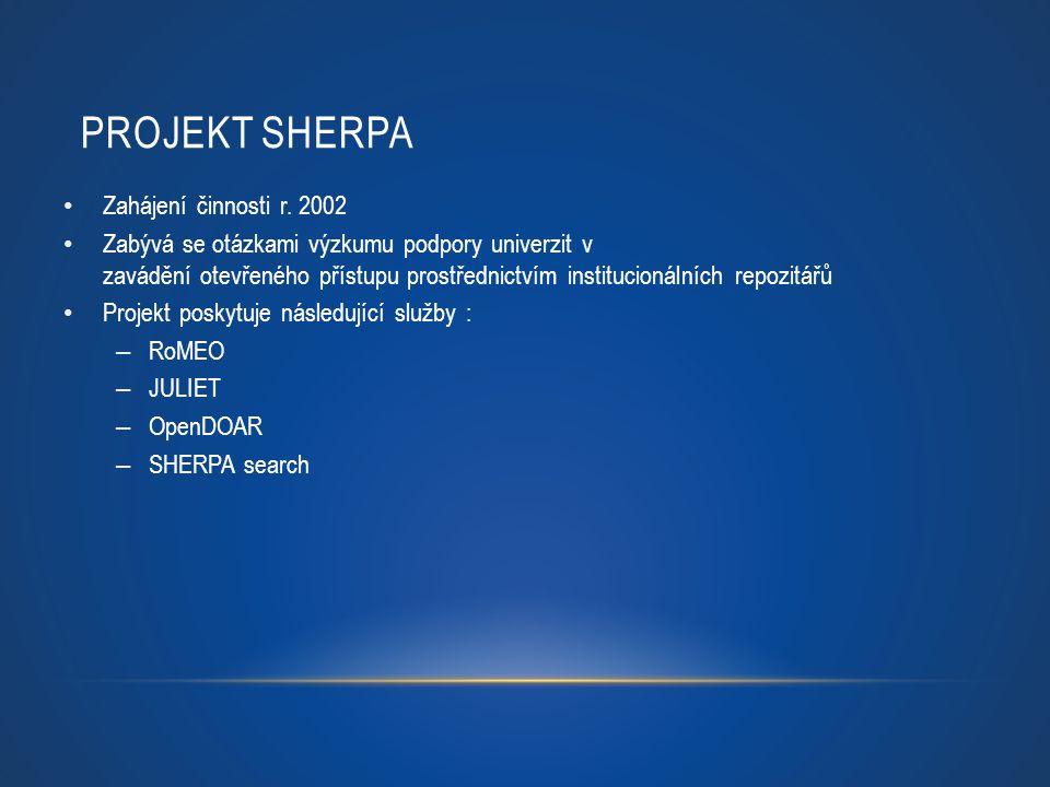 PROJEKT SHERPA Zahájení činnosti r. 2002 Zabývá se otázkami výzkumu podpory univerzit v zavádění otevřeného přístupu prostřednictvím institucionálních