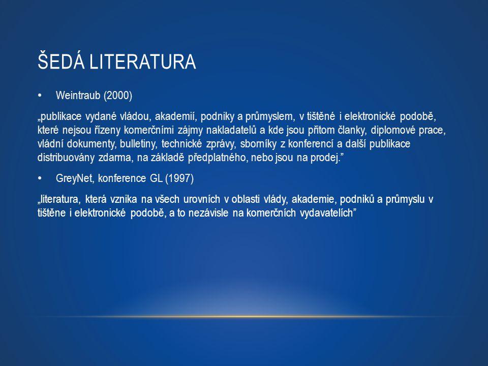 """Weintraub (2000) """"publikace vydané vládou, akademií, podniky a průmyslem, v tištěné i elektronické podobě, které nejsou řízeny komerčními zájmy naklad"""