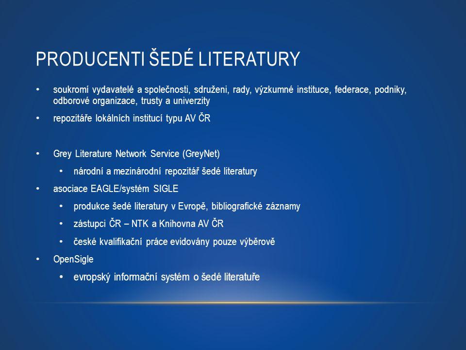 PRODUCENTI ŠEDÉ LITERATURY soukromí vydavatelé a společnosti, sdruženi, rady, výzkumné instituce, federace, podniky, odborové organizace, trusty a uni