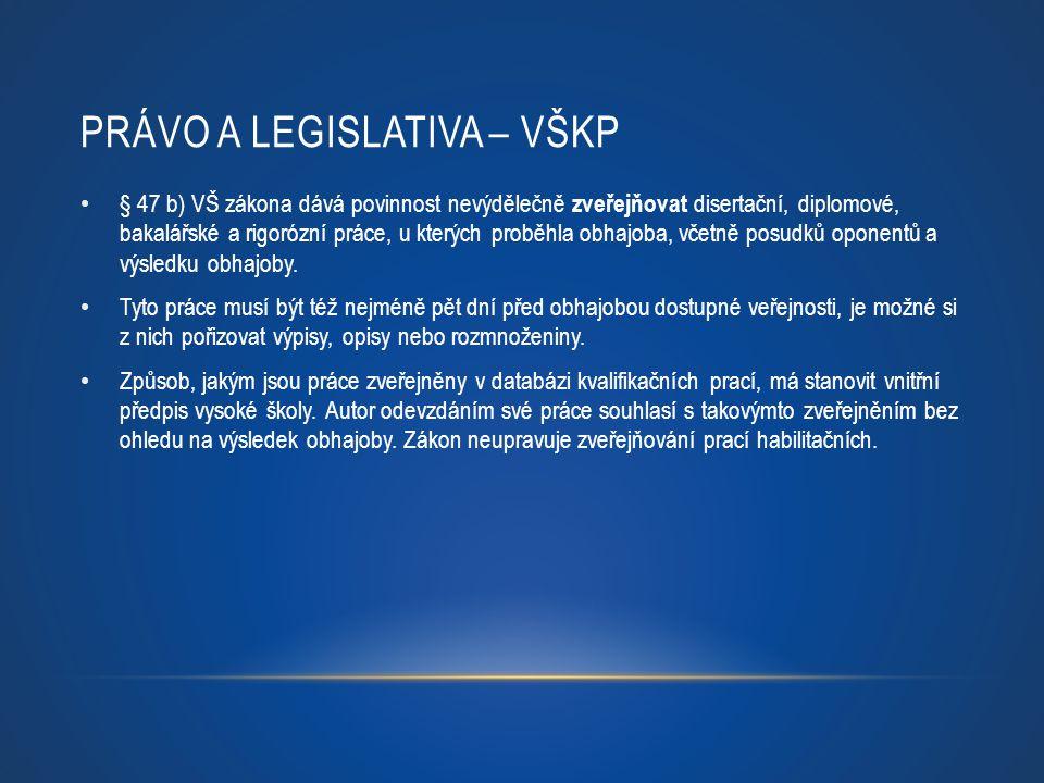 PRÁVO A LEGISLATIVA – VŠKP § 47 b) VŠ zákona dává povinnost nevýdělečně zveřejňovat disertační, diplomové, bakalářské a rigorózní práce, u kterých pro