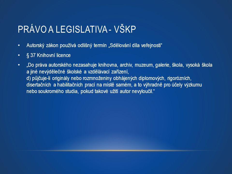 """PRÁVO A LEGISLATIVA - VŠKP Autorský zákon používá odlišný termín """"Sdělování díla veřejnosti"""" § 37 Knihovní licence """"Do práva autorského nezasahuje kni"""