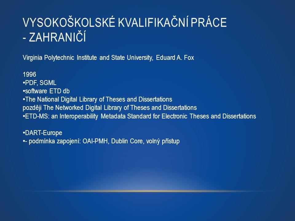 VYSOKOŠKOLSKÉ KVALIFIKAČNÍ PRÁCE - ČESKÁ REPUBLIKA 2003 Odborná komise pro otázky elektronického zveřejňování vysokoškolských kvalifikačních prací při Asociaci knihoven vysokých škol Soubor doporučení pro VŠ -postup kroků při zavádění registru vysokoškolských kvalifikačních pracích na školách, -workflow sběru a zpřístupňování prací -aktéři workflow -autorskoprávní problematika, doporučení pro vysokoškolské předpisy, metodické pokyny -standardy pro popis souvisejících metadat