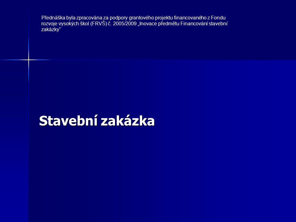 Stavební zakázka Přednáška byla zpracována za podpory grantového projektu financovaného z Fondu rozvoje vysokých škol (FRVŠ) č.