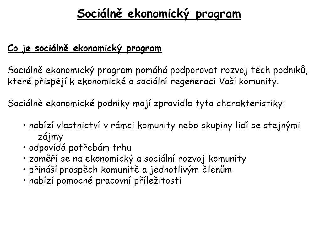 Sociálně ekonomický program Co je sociálně ekonomický program Sociálně ekonomický program pomáhá podporovat rozvoj těch podniků, které přispějí k ekonomické a sociální regeneraci Vaší komunity.
