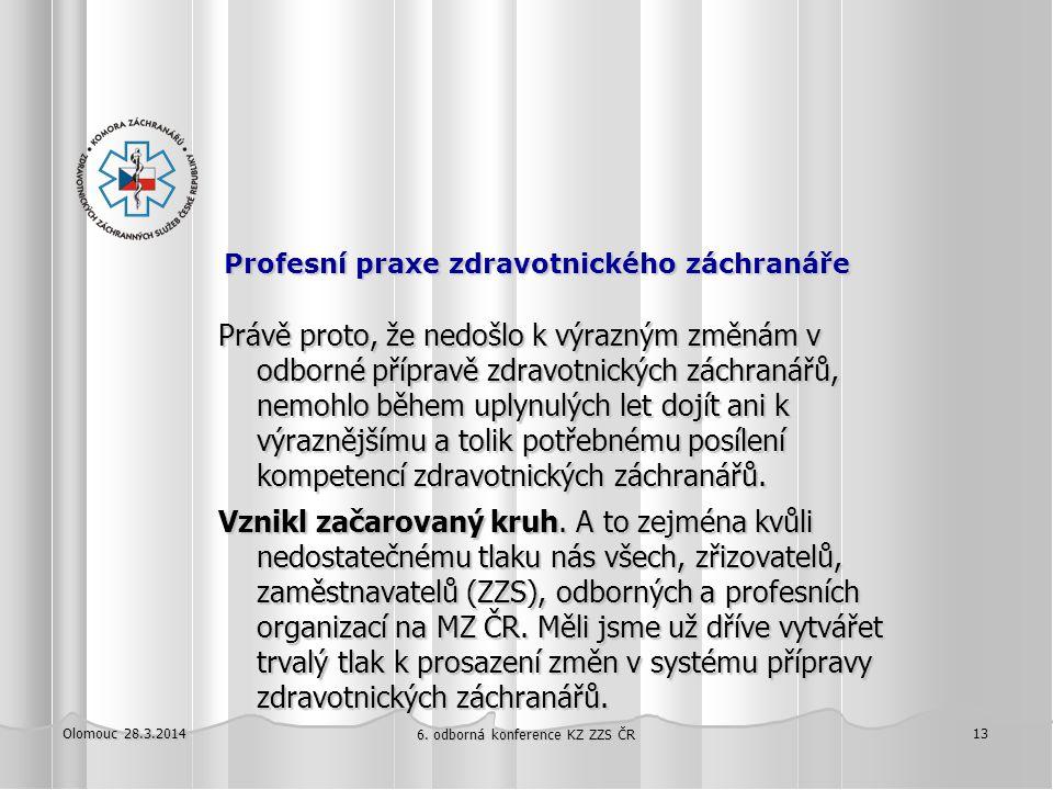Olomouc 28.3.2014 6. odborná konference KZ ZZS ČR 13 Profesní praxe zdravotnického záchranáře Profesní praxe zdravotnického záchranáře Právě proto, že