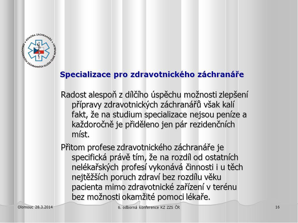 Olomouc 28.3.2014 6. odborná konference KZ ZZS ČR 16 Specializace pro zdravotnického záchranáře Specializace pro zdravotnického záchranáře Radost ales