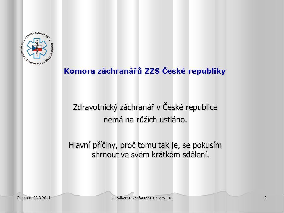 Olomouc 28.3.2014 6. odborná konference KZ ZZS ČR 2 Komora záchranářů ZZS České republiky Komora záchranářů ZZS České republiky Zdravotnický záchranář