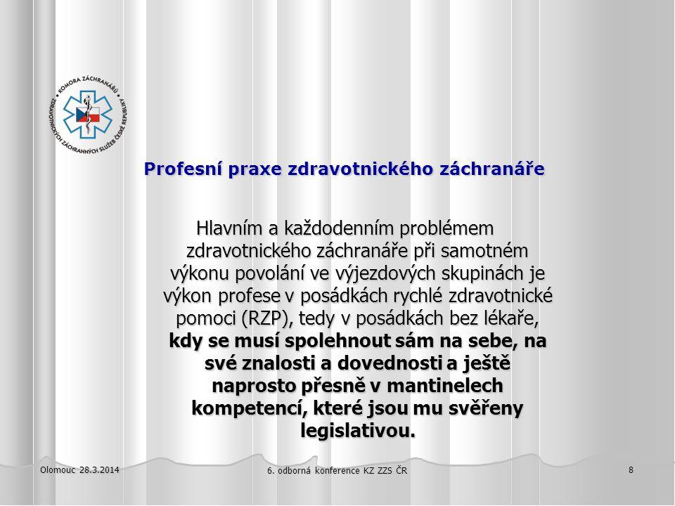 Olomouc 28.3.2014 6. odborná konference KZ ZZS ČR 8 Profesní praxe zdravotnického záchranáře Profesní praxe zdravotnického záchranáře Hlavním a každod