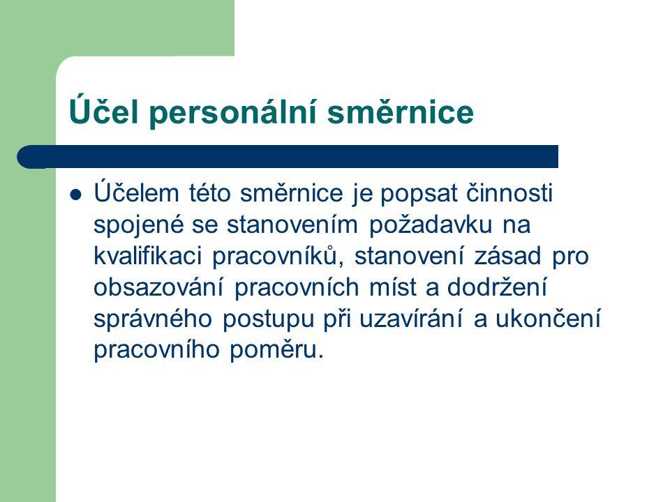 Účel personální směrnice Účelem této směrnice je popsat činnosti spojené se stanovením požadavku na kvalifikaci pracovníků, stanovení zásad pro obsazo