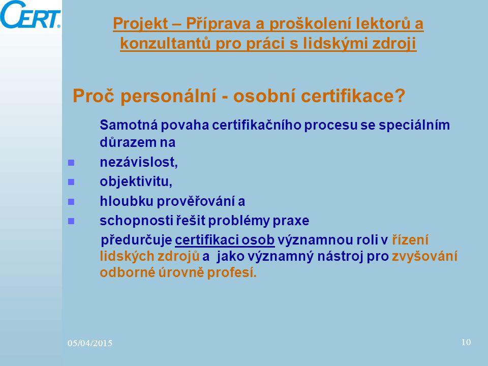 10 Projekt – Příprava a proškolení lektorů a konzultantů pro práci s lidskými zdroji Proč personální - osobní certifikace? Samotná povaha certifikační