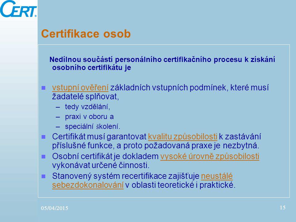 05/04/2015 15 Certifikace osob Nedílnou součástí personálního certifikačního procesu k získání osobního certifikátu je vstupní ověření základních vstu