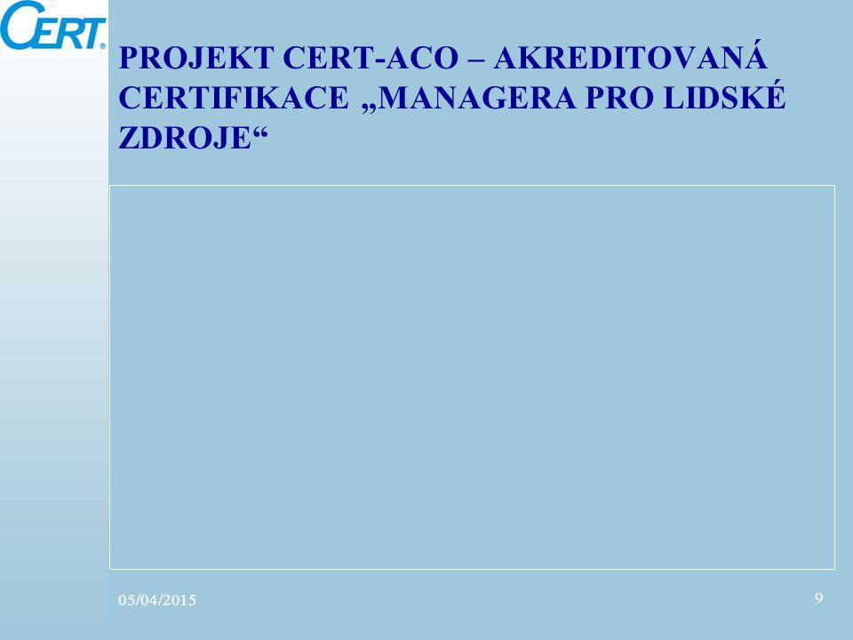"""PROJEKT CERT-ACO – AKREDITOVANÁ CERTIFIKACE """"MANAGERA PRO LIDSKÉ ZDROJE"""" 05/04/2015 9"""