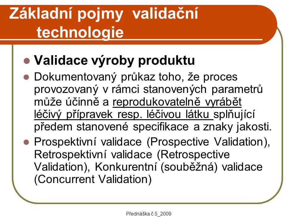 Přednáška č.5_2009 Základní pojmy validační technologie Validace výroby produktu Dokumentovaný průkaz toho, že proces provozovaný v rámci stanovených