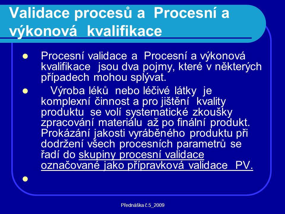 Přednáška č.5_2009 Validace procesů a Procesní a výkonová kvalifikace Procesní validace a Procesní a výkonová kvalifikace jsou dva pojmy, které v někt