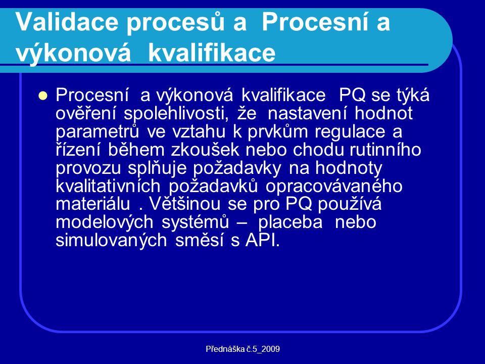 Přednáška č.5_2009 Validace procesů a Procesní a výkonová kvalifikace Procesní a výkonová kvalifikace PQ se týká ověření spolehlivosti, že nastavení h