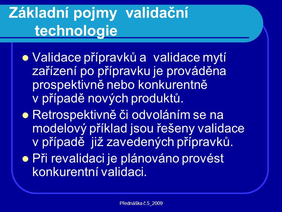 Přednáška č.5_2009 Základní pojmy validační technologie Validace přípravků a validace mytí zařízení po přípravku je prováděna prospektivně nebo konkur