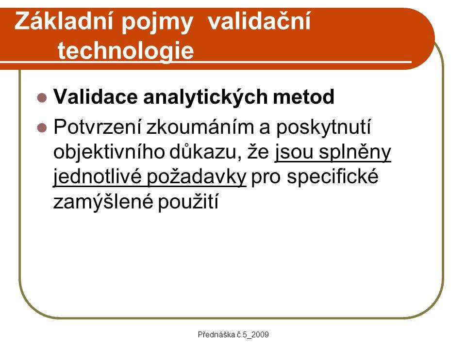 Přednáška č.5_2009 Základní pojmy validační technologie Validace analytických metod Potvrzení zkoumáním a poskytnutí objektivního důkazu, že jsou spln
