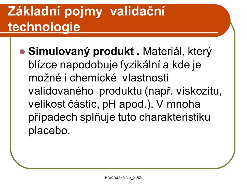 Přednáška č.5_2009 Základní pojmy validační technologie Simulovaný produkt. Materiál, který blízce napodobuje fyzikální a kde je možné i chemické vlas
