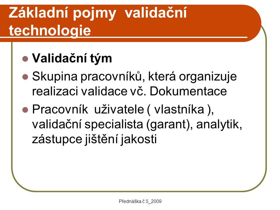 Přednáška č.5_2009 Základní pojmy validační technologie Validační tým Skupina pracovníků, která organizuje realizaci validace vč. Dokumentace Pracovní