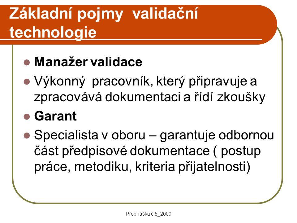 Přednáška č.5_2009 Základní pojmy validační technologie Manažer validace Výkonný pracovník, který připravuje a zpracovává dokumentaci a řídí zkoušky G