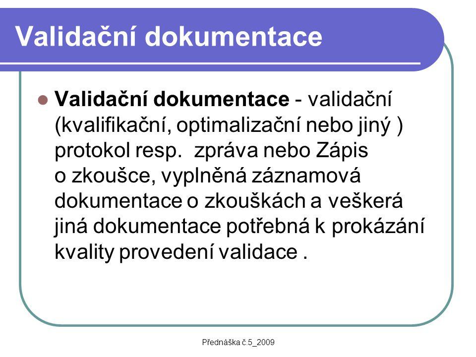 Přednáška č.5_2009 Validační dokumentace Validační dokumentace - validační (kvalifikační, optimalizační nebo jiný ) protokol resp. zpráva nebo Zápis o
