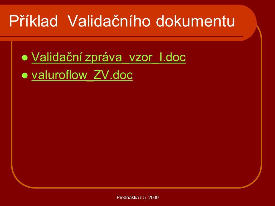 Přednáška č.5_2009 Příklad Validačního dokumentu Validační zpráva_vzor_I.doc valuroflow_ZV.doc