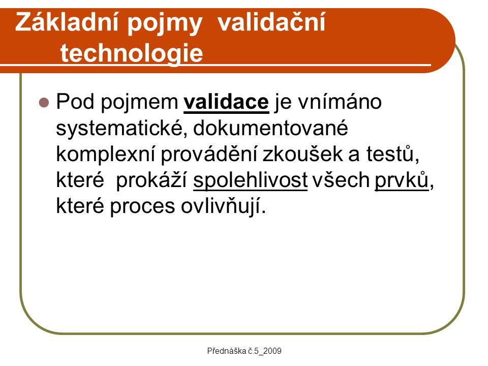 Přednáška č.5_2009 Základní pojmy validační technologie Pod pojmem validace je vnímáno systematické, dokumentované komplexní provádění zkoušek a testů