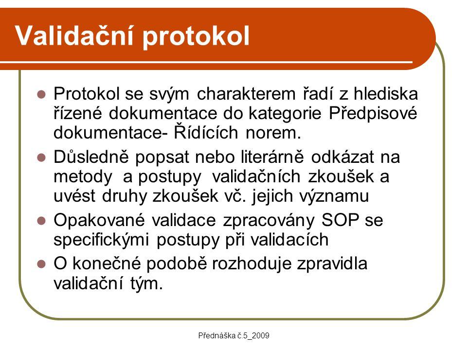 Přednáška č.5_2009 Validační protokol Protokol se svým charakterem řadí z hlediska řízené dokumentace do kategorie Předpisové dokumentace- Řídících no