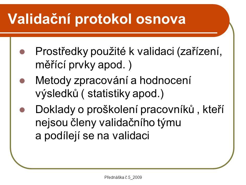 Přednáška č.5_2009 Validační protokol osnova Prostředky použité k validaci (zařízení, měřící prvky apod. ) Metody zpracování a hodnocení výsledků ( st