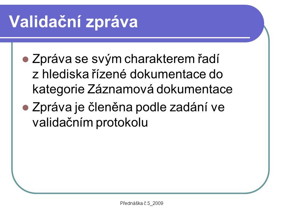 Přednáška č.5_2009 Validační zpráva Zpráva se svým charakterem řadí z hlediska řízené dokumentace do kategorie Záznamová dokumentace Zpráva je členěna