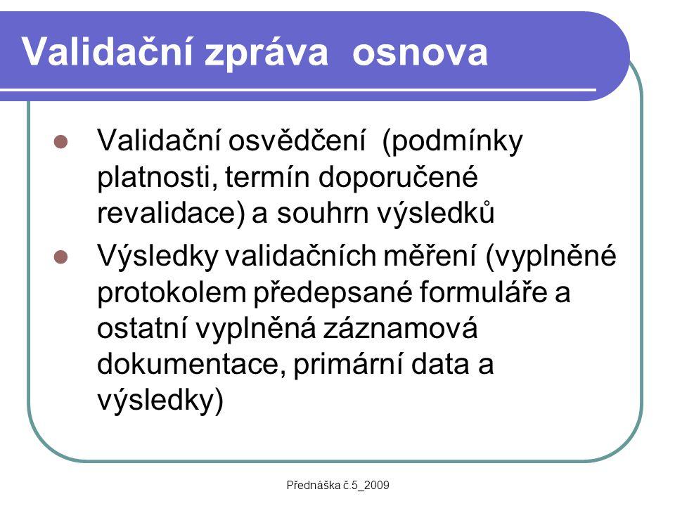 Přednáška č.5_2009 Validační zpráva osnova Validační osvědčení (podmínky platnosti, termín doporučené revalidace) a souhrn výsledků Výsledky validační