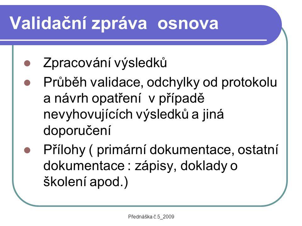 Přednáška č.5_2009 Validační zpráva osnova Zpracování výsledků Průběh validace, odchylky od protokolu a návrh opatření v případě nevyhovujících výsled