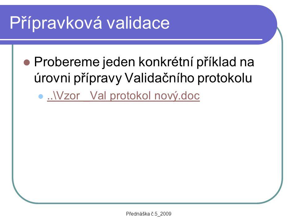Přednáška č.5_2009 Přípravková validace Probereme jeden konkrétní příklad na úrovni přípravy Validačního protokolu..\Vzor _Val protokol nový.doc