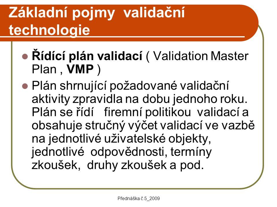 Přednáška č.5_2009 Základní pojmy validační technologie Řídící plán validací ( Validation Master Plan, VMP ) Plán shrnující požadované validační aktiv