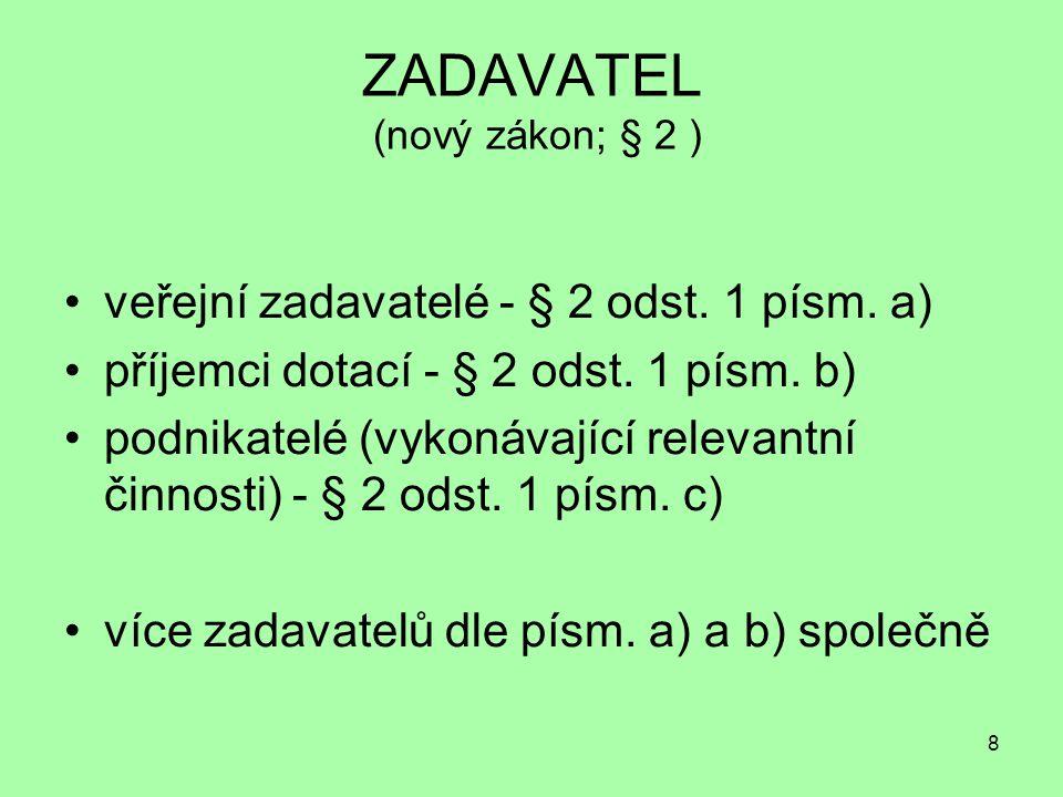 8 ZADAVATEL (nový zákon; § 2 ) veřejní zadavatelé - § 2 odst. 1 písm. a) příjemci dotací - § 2 odst. 1 písm. b) podnikatelé (vykonávající relevantní č