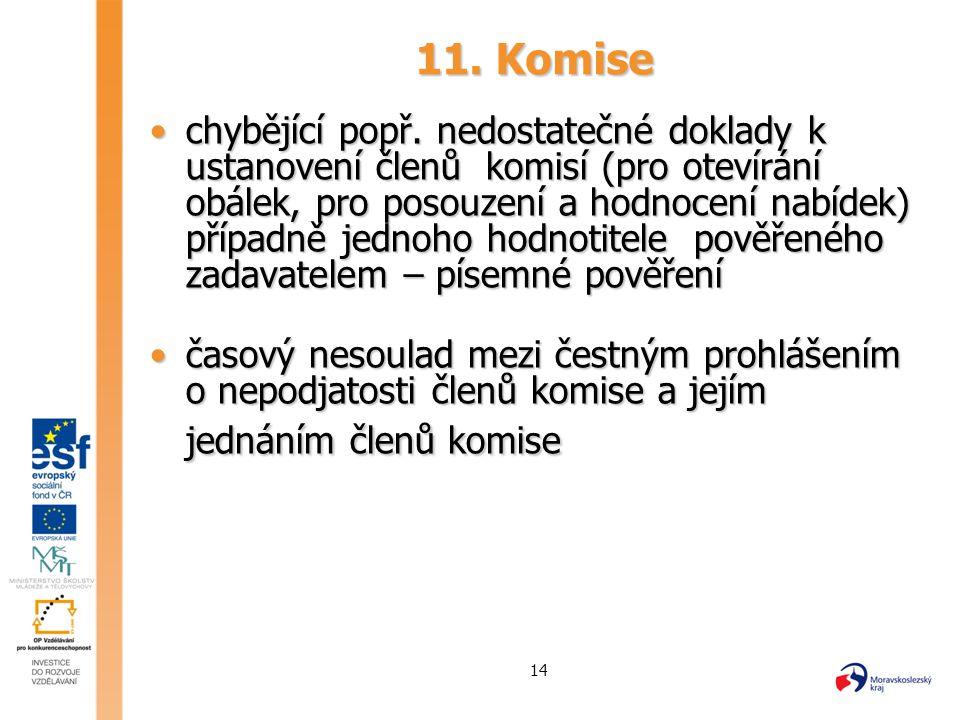 14 11. Komise chybějící popř. nedostatečné doklady k ustanovení členů komisí (pro otevírání obálek, pro posouzení a hodnocení nabídek) případně jednoh