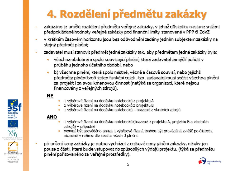 5 4. Rozdělení předmětu zakázky -zakázáno je umělé rozdělení předmětu veřejné zakázky, v jehož důsledku nastane snížení předpokládané hodnoty veřejné