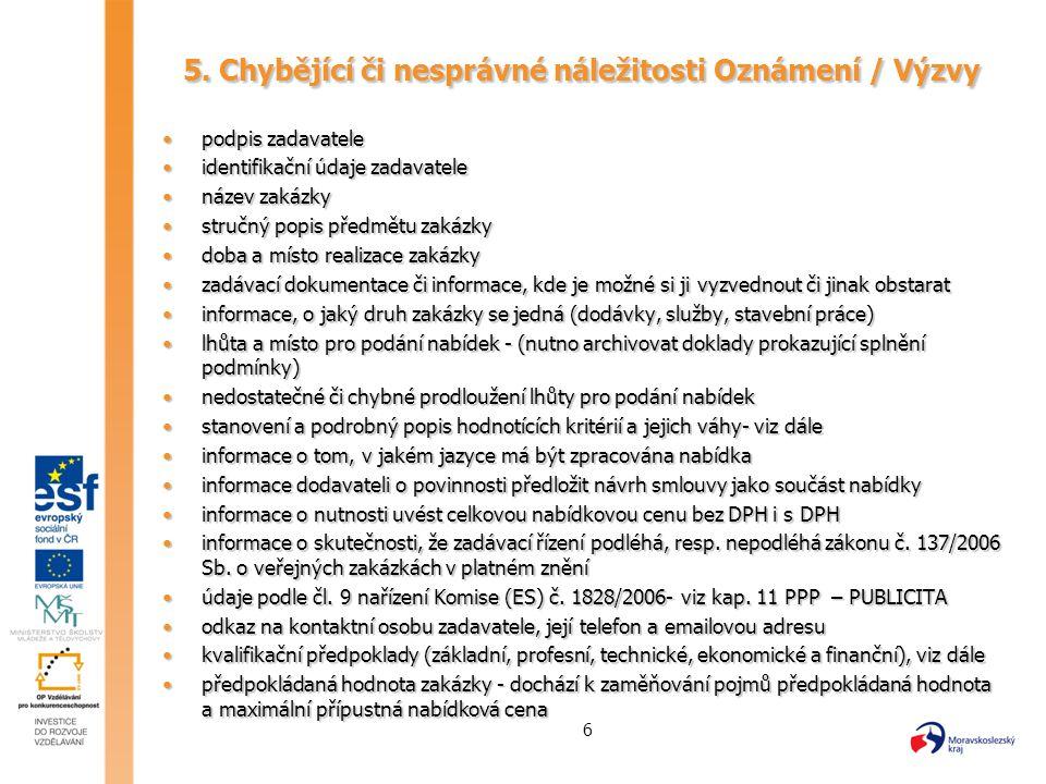 6 5. Chybějící či nesprávné náležitosti Oznámení / Výzvy podpis zadavatelepodpis zadavatele identifikační údaje zadavateleidentifikační údaje zadavate