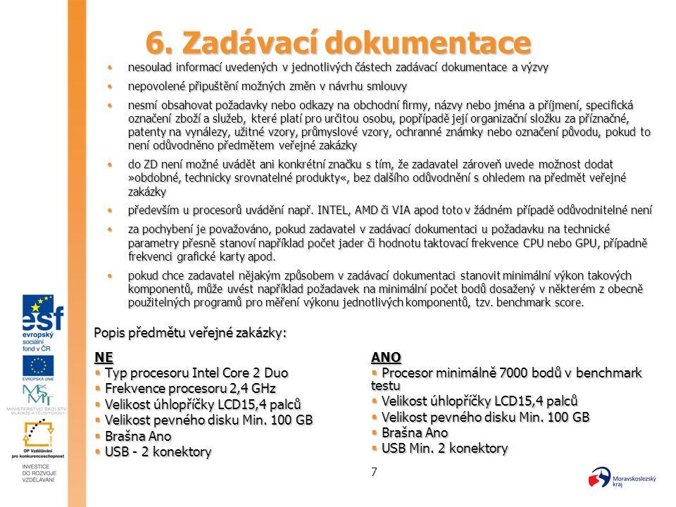 7 6. Zadávací dokumentace NE  Typ procesoru Intel Core 2 Duo  Frekvence procesoru 2,4 GHz  Velikost úhlopříčky LCD15,4 palců  Velikost pevného dis