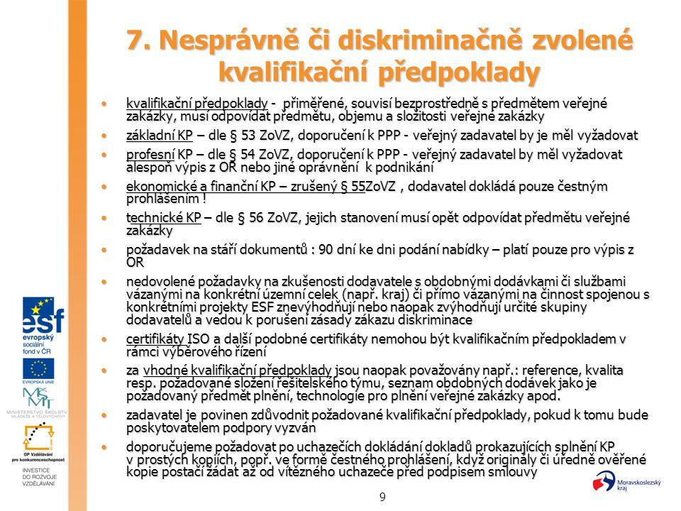 9 7. Nesprávně či diskriminačně zvolené kvalifikační předpoklady kvalifikační předpoklady - přiměřené, souvisí bezprostředně s předmětem veřejné zakáz