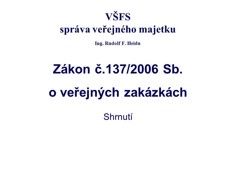 VŠFS správa veřejného majetku Ing. Rudolf F. Heidu Zákon č.137/2006 Sb. o veřejných zakázkách Shrnutí