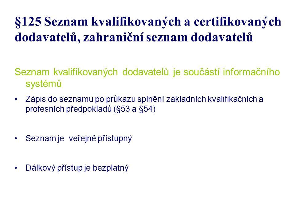 §125 Seznam kvalifikovaných a certifikovaných dodavatelů, zahraniční seznam dodavatelů Seznam kvalifikovaných dodavatelů je součástí informačního syst