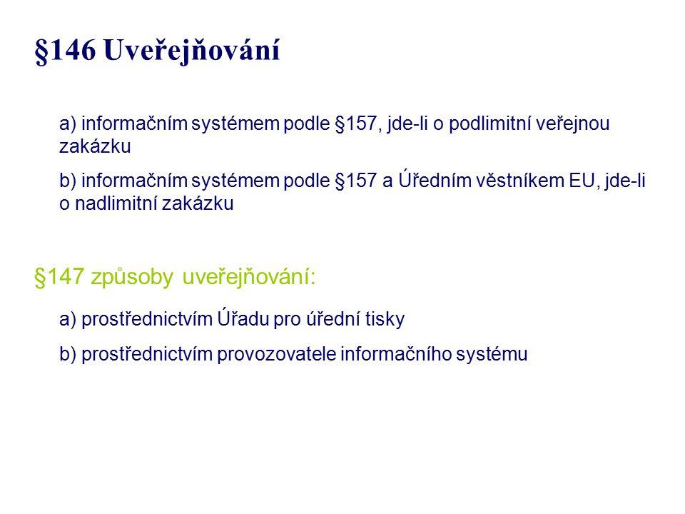 §146 Uveřejňování a) informačním systémem podle §157, jde-li o podlimitní veřejnou zakázku b) informačním systémem podle §157 a Úředním věstníkem EU,