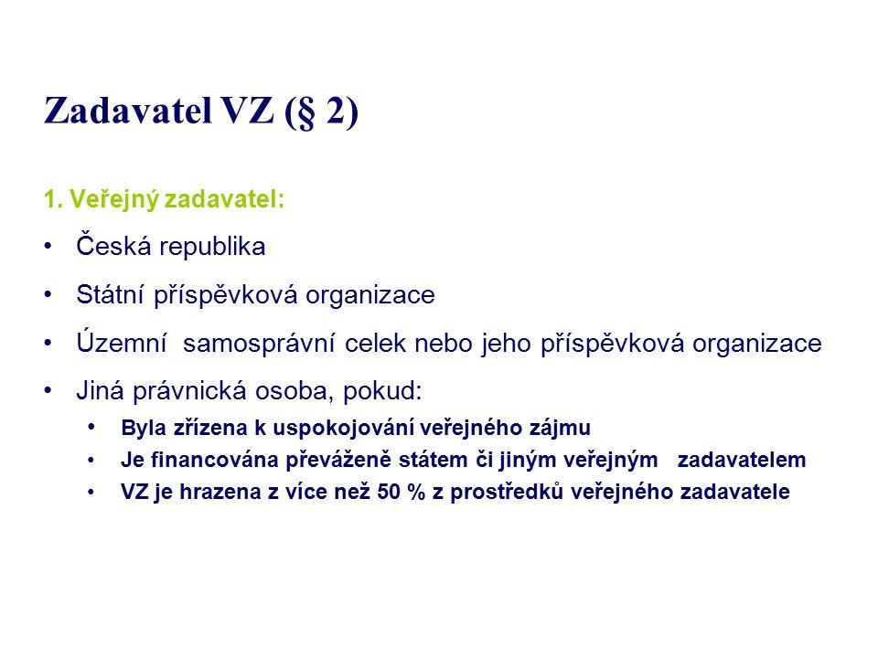 Zadavatel VZ (§ 2) 1. Veřejný zadavatel: Česká republika Státní příspěvková organizace Územní samosprávní celek nebo jeho příspěvková organizace Jiná