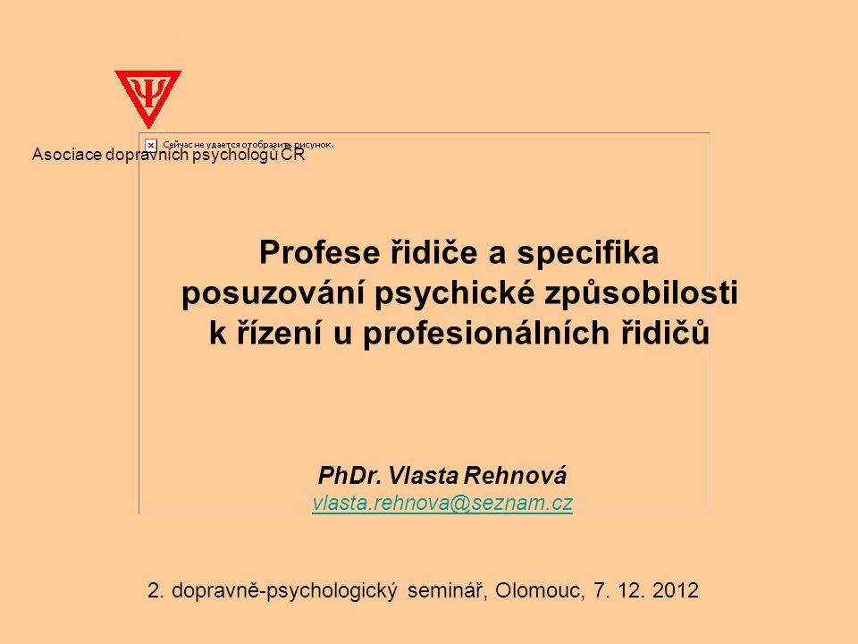 PhDr. Vlasta Rehnová vlasta.rehnova@seznam.cz Asociace dopravních psychologů ČR Profese řidiče a specifika posuzování psychické způsobilosti k řízení