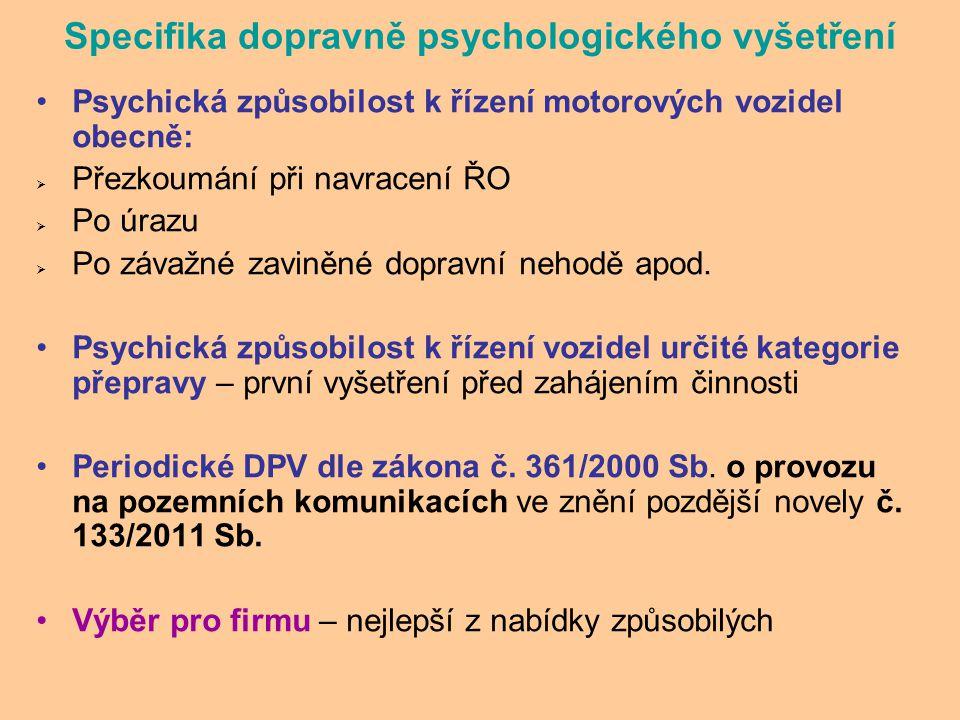 Specifika dopravně psychologického vyšetření Psychická způsobilost k řízení motorových vozidel obecně:  Přezkoumání při navracení ŘO  Po úrazu  Po závažné zaviněné dopravní nehodě apod.