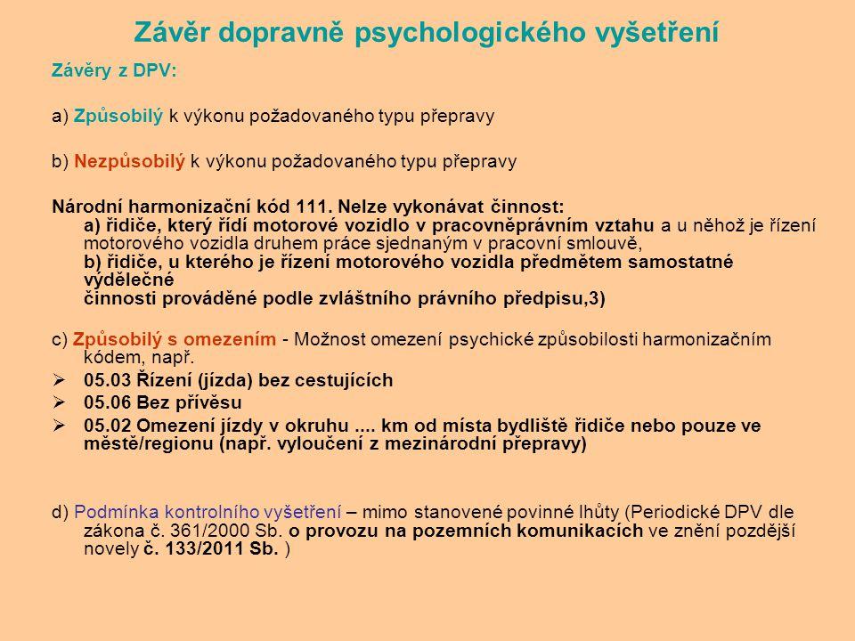 Závěr dopravně psychologického vyšetření Závěry z DPV: a) Způsobilý k výkonu požadovaného typu přepravy b) Nezpůsobilý k výkonu požadovaného typu přep
