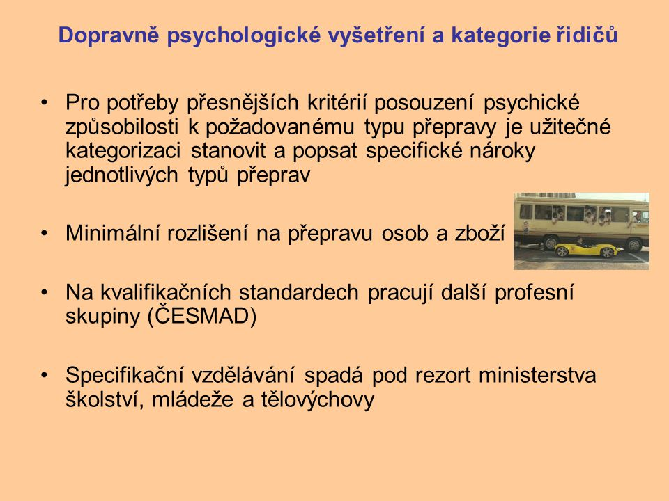 Dopravně psychologické vyšetření a kategorie řidičů Pro potřeby přesnějších kritérií posouzení psychické způsobilosti k požadovanému typu přepravy je